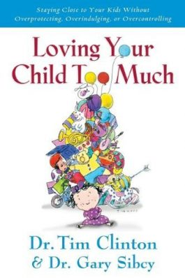 Loving Your Child Too Much