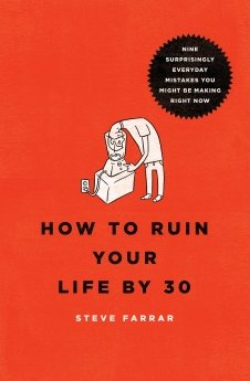 How to Ruin Your Life By 30