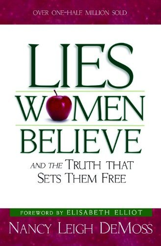 Lies Women Believe, And The Truth That Sets Them Free