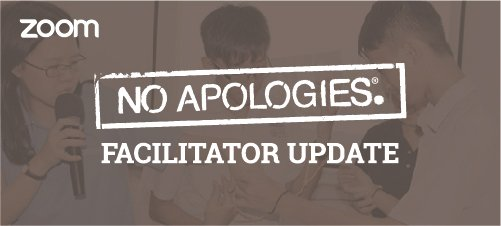 No Apologies® Facilitator Update