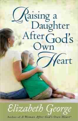 Raising A Daughter After God's Own Heart